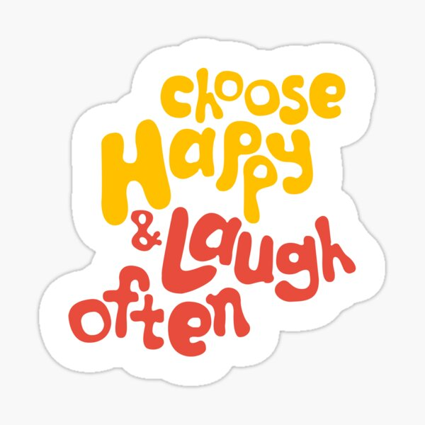 Choose Happy and Laugh Often Sticker