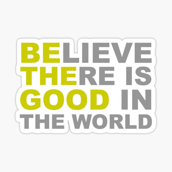 Inspirational Gifts - Be The Good Believe There is Good in the World Positive Motivational Gift Ideas - Be The Change You Wish to See - Affirmation Message Quotes Sticker
