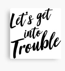 Let's get into trouble Canvas Print