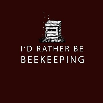 I'd Rather Be Beekeeping - Dark Tee by strawberrymouse