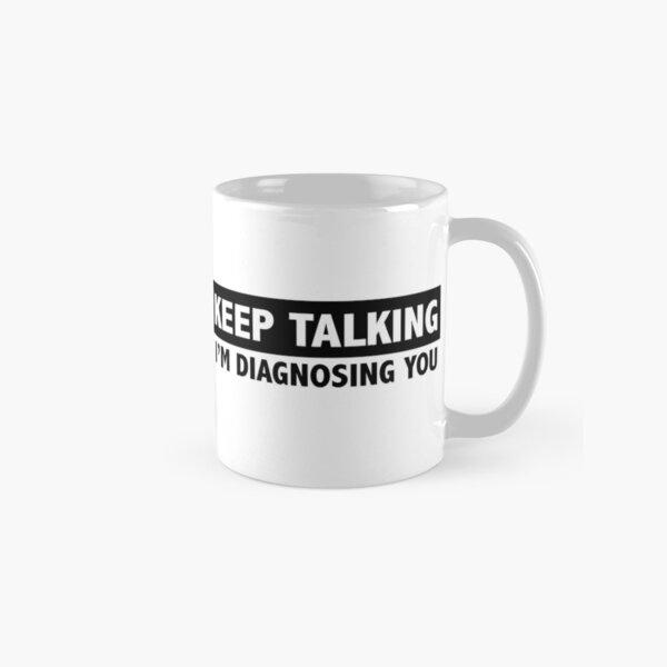 Keep talking I'm diagnosing you Classic Mug