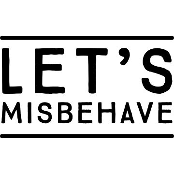 Let's Misbehave by artack