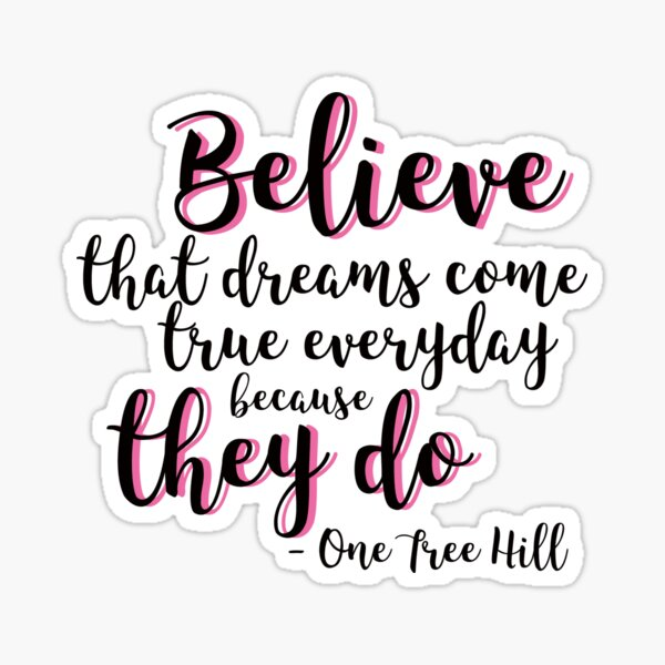 Believe that dreams come true everyday because they do