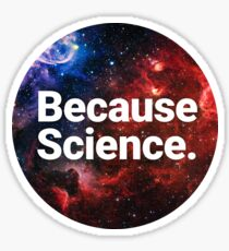 Because Science. Sticker
