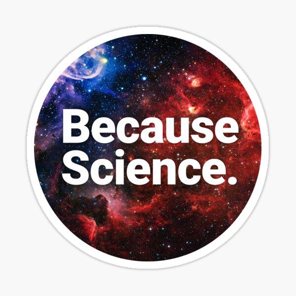 Because Science. Sticker
