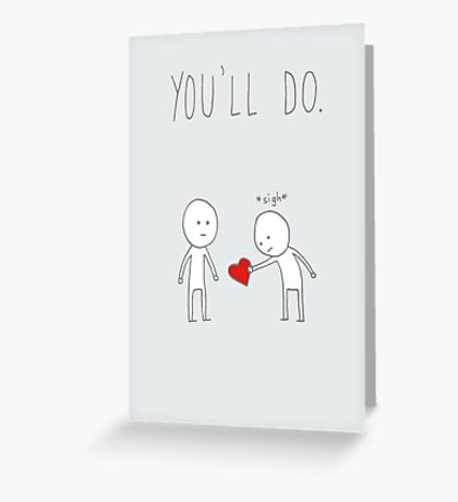 You'll Do. Greeting Card