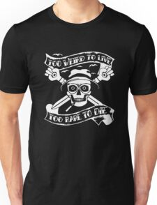 Too weird to live.. to rare to die - Hunter S Thompson Skull Parody Unisex T-Shirt