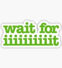 Wait for iiiiiiiiiiiiiiiit! Sticker