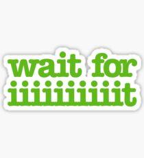 Wait for iiiiiiiiiiiiiiiit! Sticker