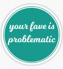 Your Fave is Problematic Sticker