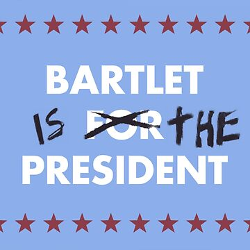 Bartlet IS THE President by thequeenssavior