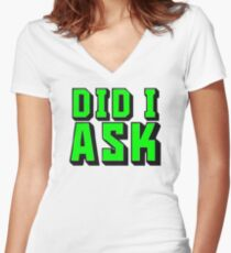 Did I Ask? Women's Fitted V-Neck T-Shirt