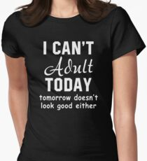 I Can't Adult Today Tomorrow Doesn't Look Good Either Womens Fitted T-Shirt