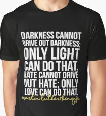 Darkness Cannot Drive Out Darkness Graphic T-Shirt