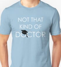 Not That Kind Of Doctor Funny PhD Graduation Gift Unisex T-Shirt