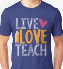 Live Love Teach Funny Teacher Shirt Unisex T-Shirt