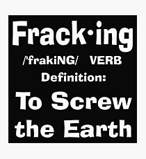 Fracking definition to screw the earth Photographic Print