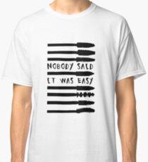 Nobody Said It Was Easy | Makeup | Mascara | Eyelashes | Lashes Classic T-Shirt