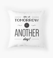 After all tomorrow is another day. Gone with the wind quote Throw Pillow