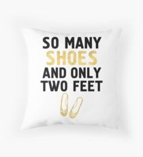 SO MANY SHOES AND ONLY TWO FEET - Fashion quote Throw Pillow