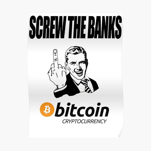 Screw The Banks Use Bitcoin Poster