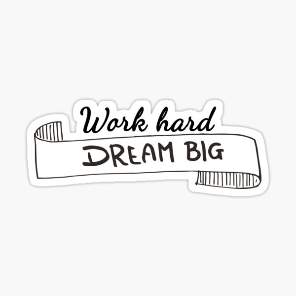 Work Hard Dream Big Sticker