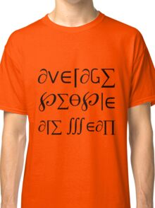 Average People are Mean  Classic T-Shirt