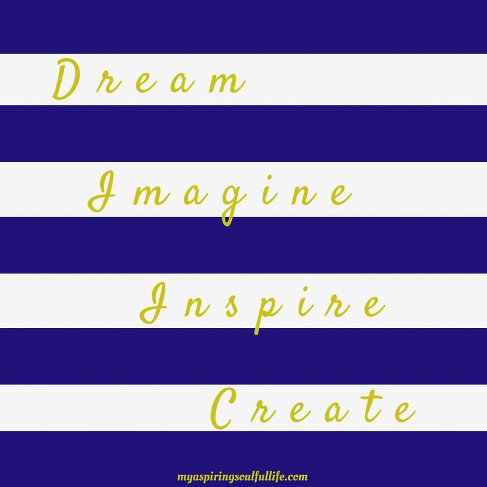 Dream, Imagine, Inspire, Create by Jacqueline Cooper
