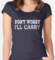Don't worry, I'll carry Women's Fitted Scoop T-Shirt