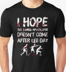 I Hope the Zombie Apocalypse Doesn't Come After Leg Day Unisex T-Shirt