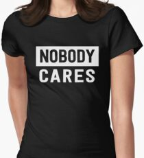 Nobody Cares Womens Fitted T-Shirt