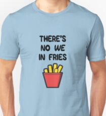 There's no WE in Fries Unisex T-Shirt