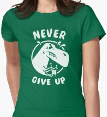 "T Rex says ""Never Give Up!"" Womens Fitted T-Shirt"