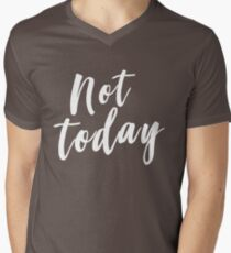 Not today Men's V-Neck T-Shirt