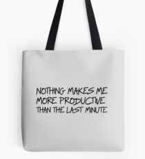 Nothing makes me more productive than the last minute Tote Bag