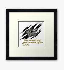 I am a werewolf okay? Framed Print