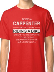 Being A Carpenter Is Like Riding A Bike Classic T-Shirt