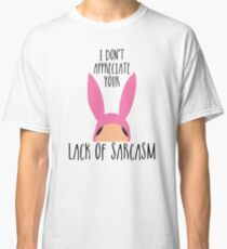 I Don't Appreciate Your Lack Of Sarcasm Classic T-Shirt