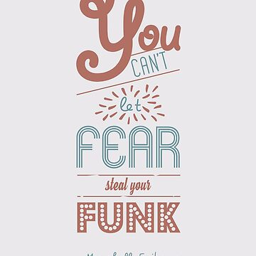 You can't let fear steal your funk [HIMYM] by jaustensoffice