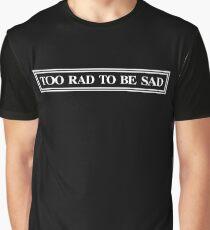 Too Rad To Be Sad Graphic T-Shirt