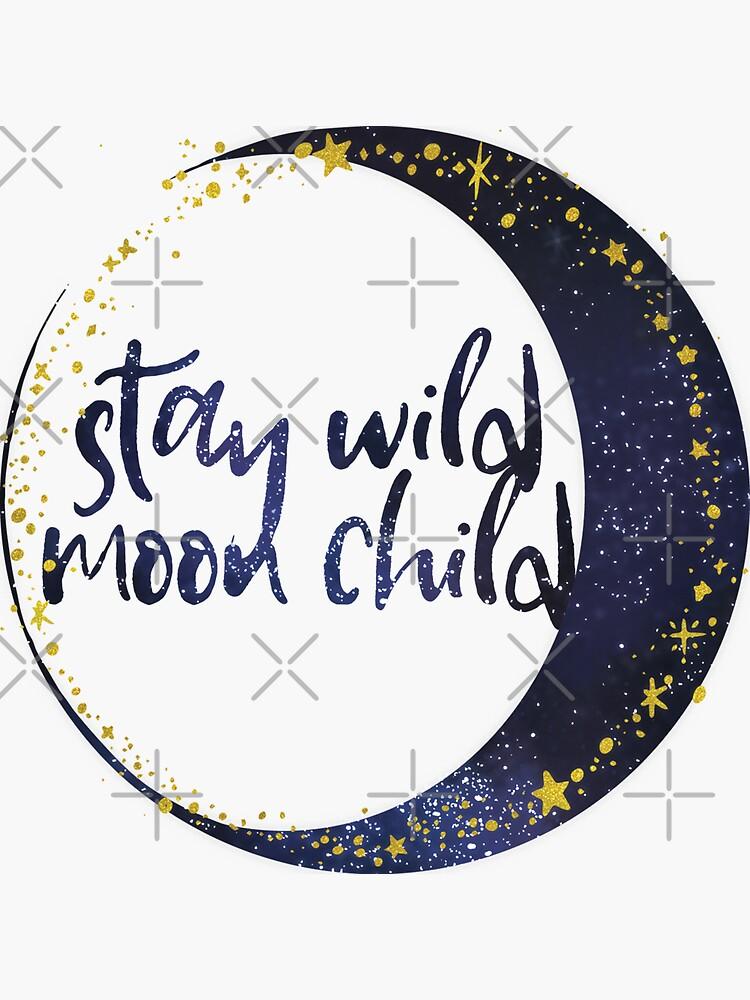 Stay Wild Moon Child by mrsalbert