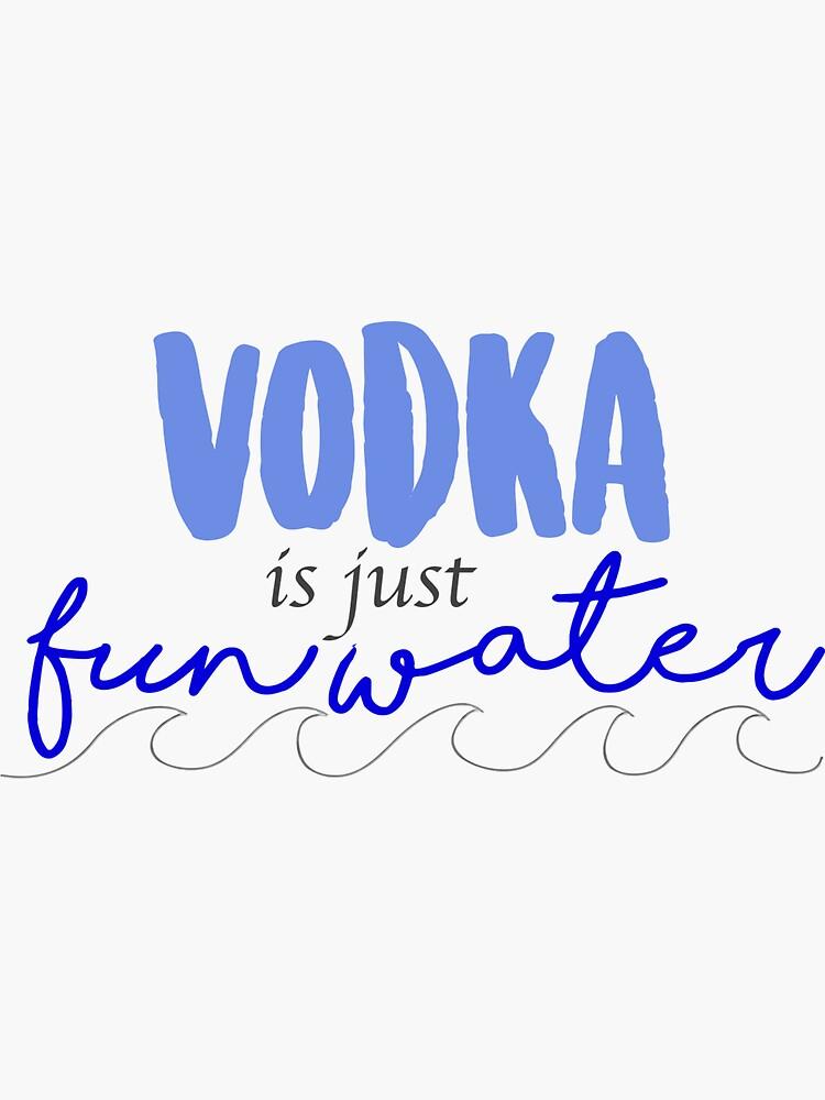 Wodka ist nur Fun Water !! von AmandaEliz
