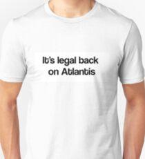 It's Legal Back On Atlantis Unisex T-Shirt