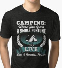 Camping Where You Spend A Small Fortune Tri-blend T-Shirt