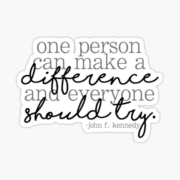 """""""One person can make a difference..."""" JFK Quote Sticker"""