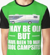 I May Be Old But I Have Been To Many Cool Campsites Graphic T-Shirt