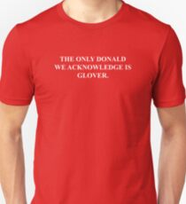 The Only Donald We Acknowledge Is Glover. Unisex T-Shirt