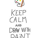 Keep calm and draw with paint by KetchupEArte