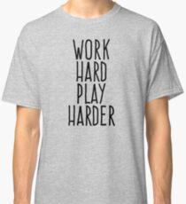 Work hard play harder Classic T-Shirt