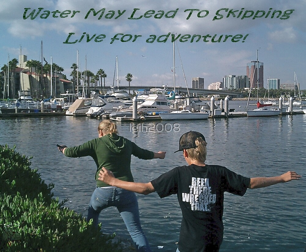 """""""Water may lead to skipping"""" Live for adventure!  Long Beach, CA USA by leih2008"""